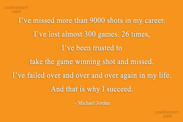 Quote: I've missed more than 9000 shots in...