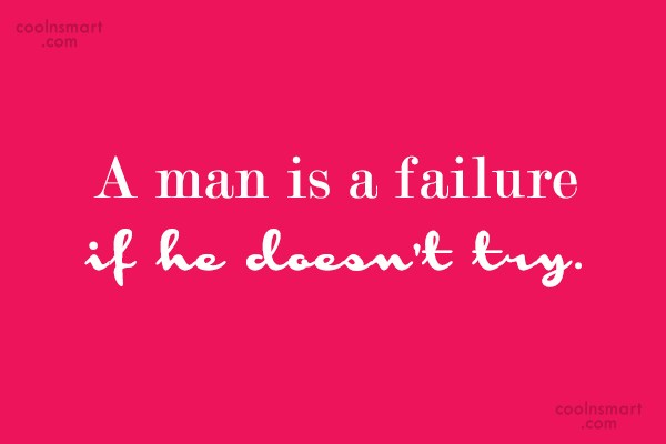 Quote: A man is a failure if he...