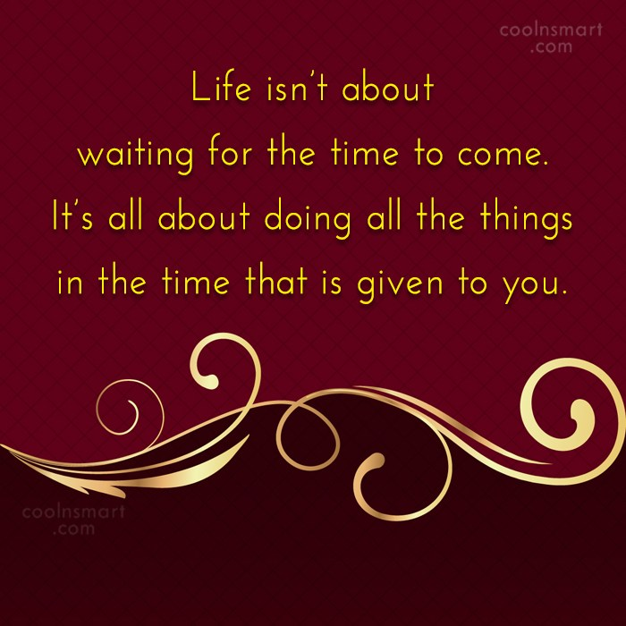 Quote: Life isn't about waiting for the time...
