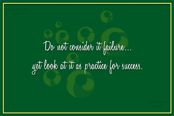 Quote: Do not consider it failure…yet look at...