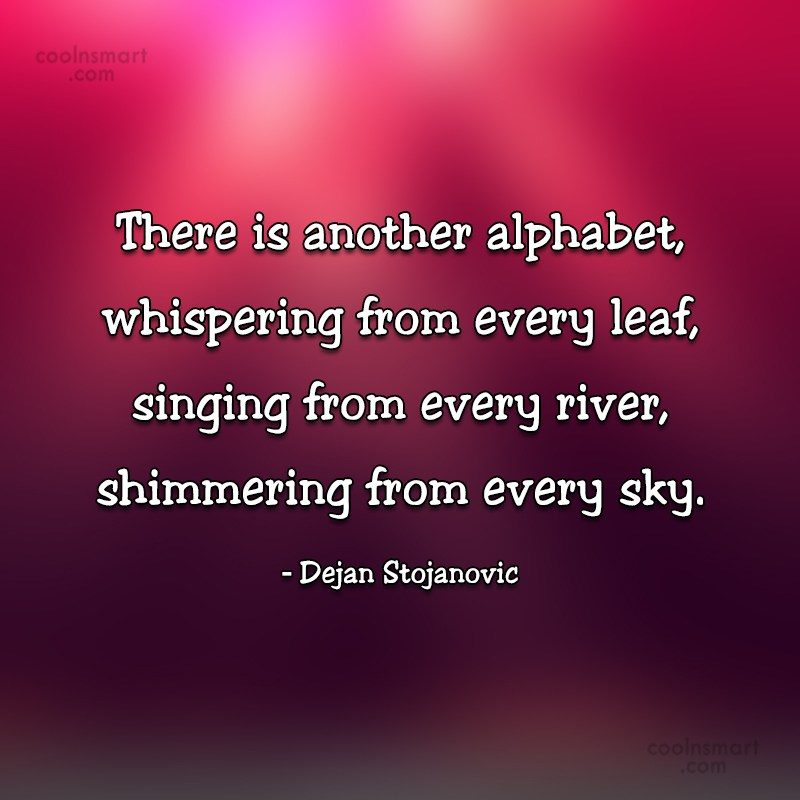 Nature Quote: There is another alphabet, whispering from every...