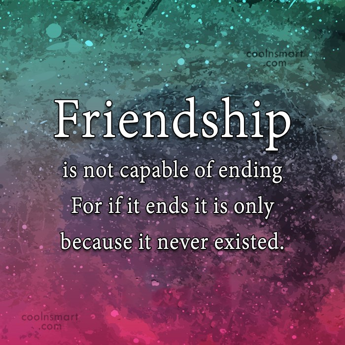 Betrayal Quote: Friendship Is Not Capable Of Ending For.