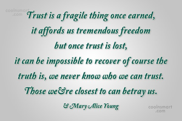 Trust Quote: Trust is a fragile thing once earned,...