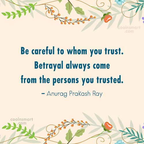 Trust Quote: Be careful to whom you trust. Betrayal...