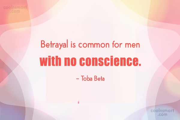 Quote: Betrayal is common for men with no...
