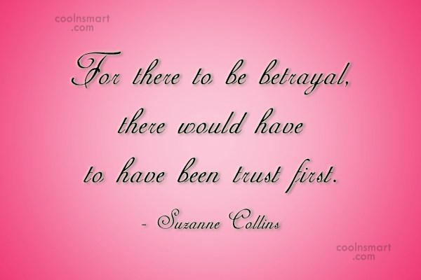 Trust Quote: For there to be betrayal, there would...