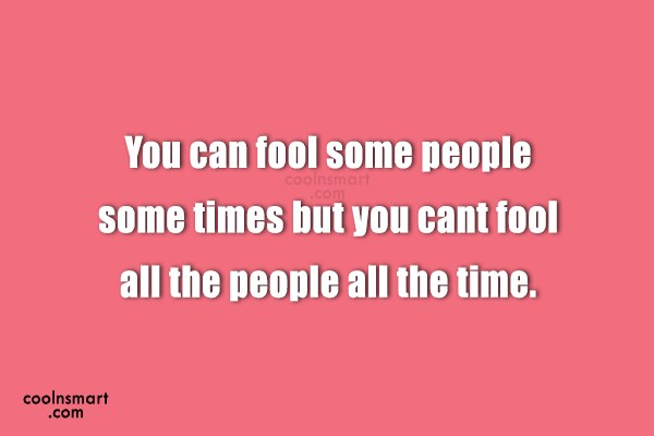 People Quote: You can fool some people some times...