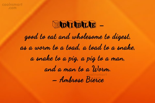 Quote: Edible – good to eat and wholesome...