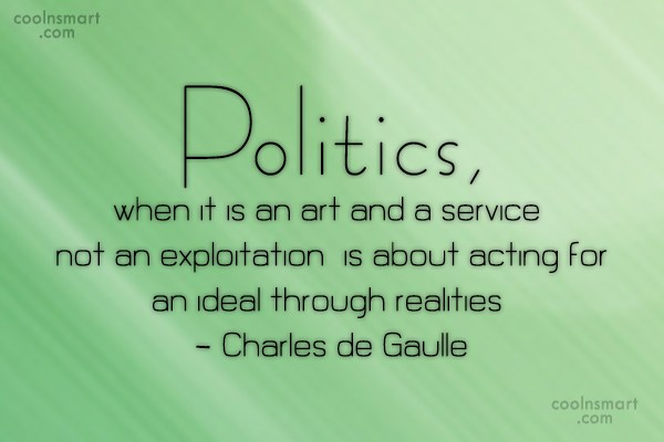 Quote: Politics, when it is an art and...