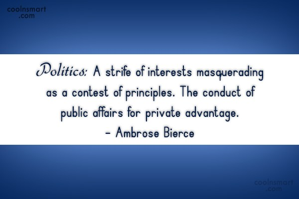 Quote: Politics: A strife of interests masquerading as...