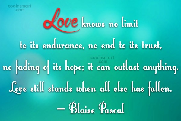 Quote: Love knows no limit to its endurance,...