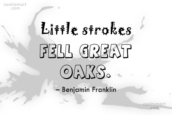 Inspirational Quote: Little strokes fell great oaks. – Benjamin...
