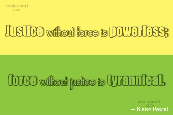Justice Quote: Justice without force is powerless; force without...