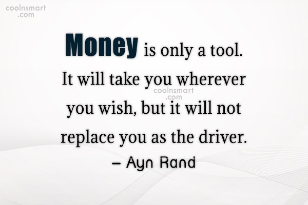 Quote: Money is only a tool. It will...