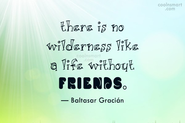 Friendship Quote: There is no wilderness like a life...