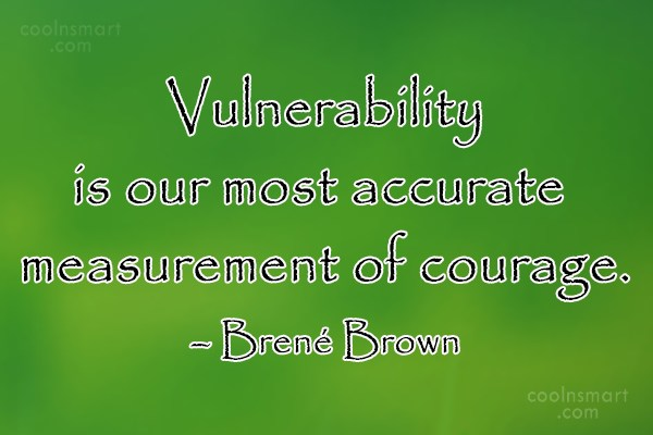 Images Quote: Vulnerability is our most accurate measurement of...