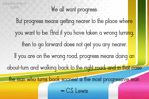 Inspirational Quote: We all want progress. But progress means...