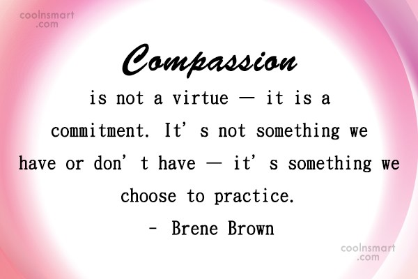 Commitment Quote: Compassion is not a virtue — it...