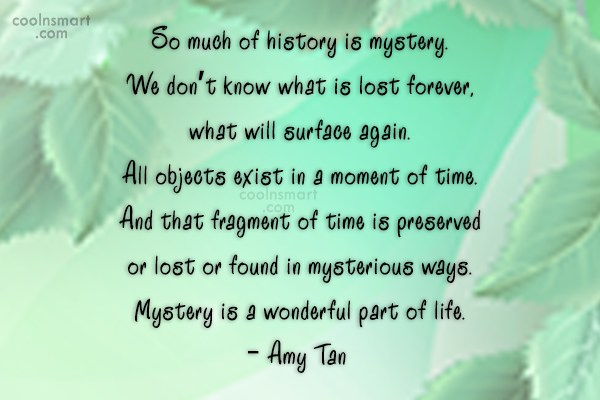 History Quote: So much of history is mystery. We...