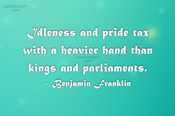 Idleness Quote: Idleness and pride tax with a heavier...