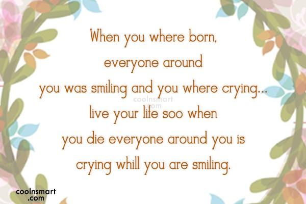 Life Quote: <3when you where born,everyone around you was...