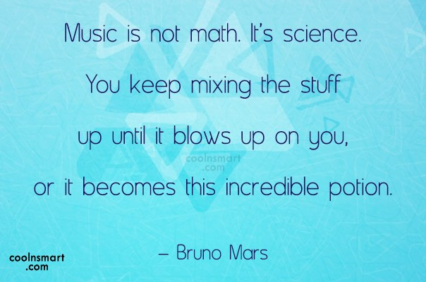 Math Quote: Music is not math. It's science. You...