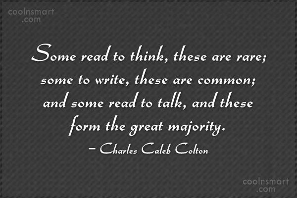 Writing Quote: Some read to think, these are rare;...