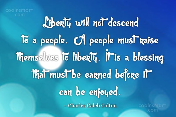 Quote: Liberty will not descend to a people....