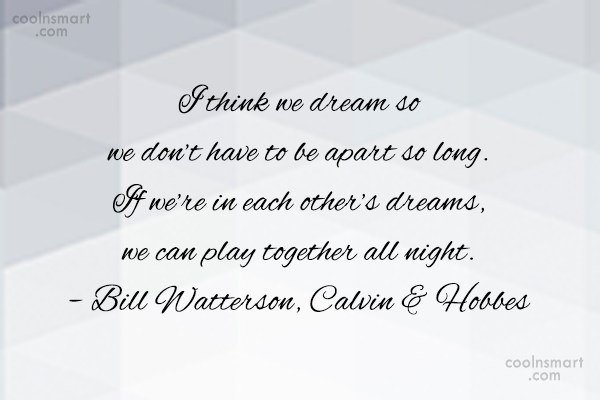 Quote: I think we dream so we don't...