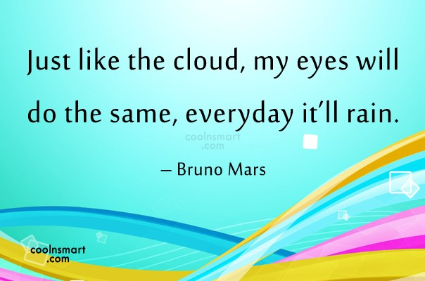 Quote: Just like the cloud, my eyes will...