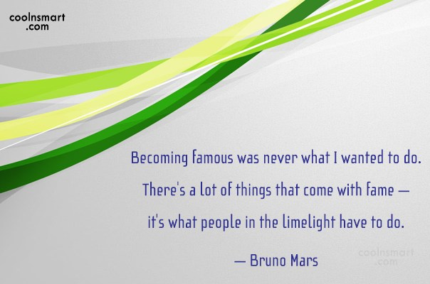 Quote: Becoming famous was never what I wanted...