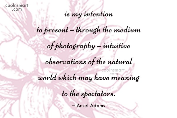 Photography Quote: is my intention to present – through...