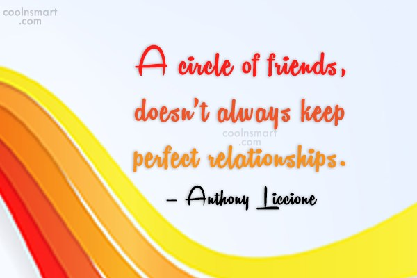 Friendship Quote: A circle of friends, doesn't always keep...
