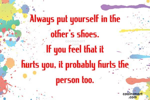 Life Quote: Always put yourself in the other's shoes....