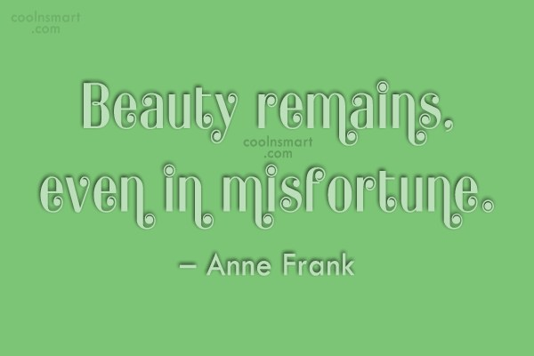 Beauty Quote: Beauty remains, even in misfortune. – Anne...