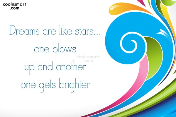 Life Quote: Dreams are like stars…one blows up and...