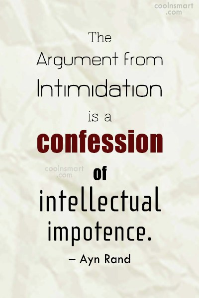 Quote: The argument from intimidation is a confession...