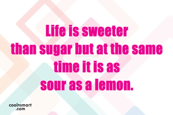 Life Quote: Life is sweeter than sugar but at...