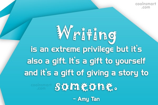 Writing Quote: Writing is an extreme privilege but it's...
