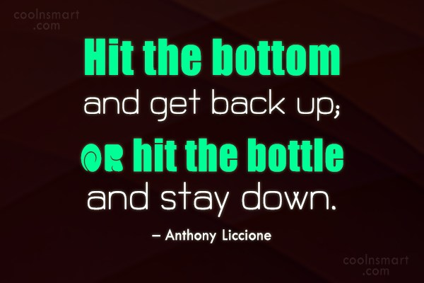 Wise Quote: Hit the bottom and get back up;...