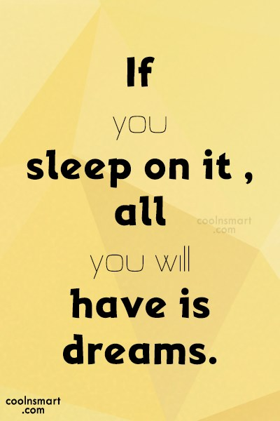 Life Quote: If you sleep on it , all...