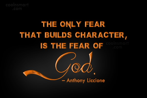 Character Quote: The only fear that builds character, is...