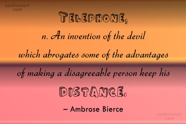 Quote: Telephone, n. An invention of the devil...