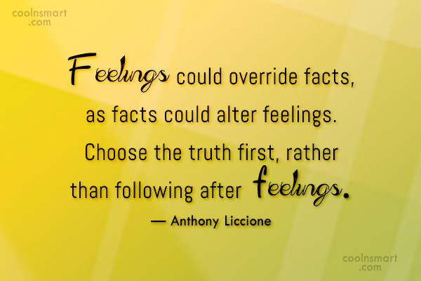 Feelings Quote: Feelings could override facts, as facts could...