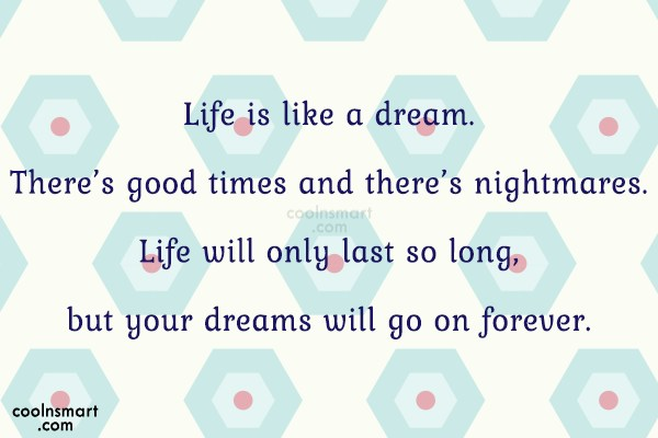 Life Quote: Life is like a dream. There's good...