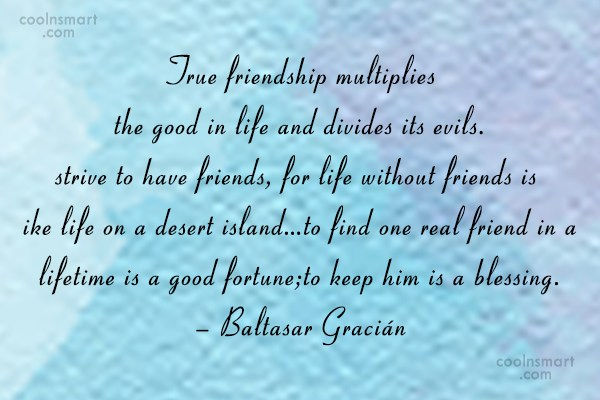 Friendship Quote: True Friendship Multiplies The Good In Life.