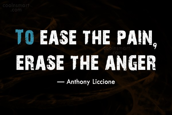 Anger Quote: To ease the pain, erase the anger....
