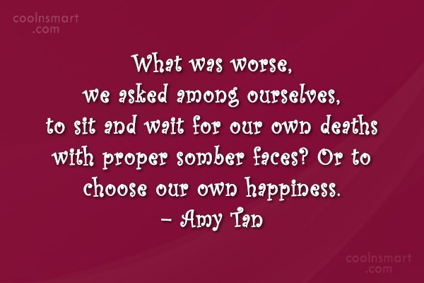 Death Quote: What was worse, we asked among ourselves,...