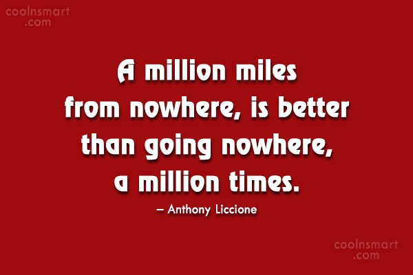 Wise Quote: A million miles from nowhere, is better...