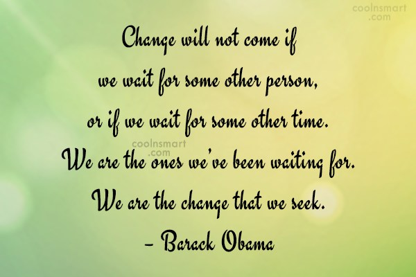 Change Quote: Change will not come if we wait...
